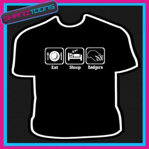 EAT SLEEP BADGER LOVE BADGERS  TSHIRT